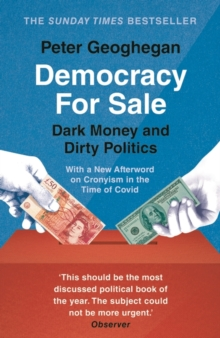 Democracy for Sale : Dark Money and Dirty Politics, Paperback / softback Book
