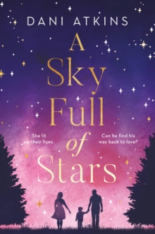 A Sky Full of Stars : A beautiful story of love and loss from the winner of Romantic Novel of the Year