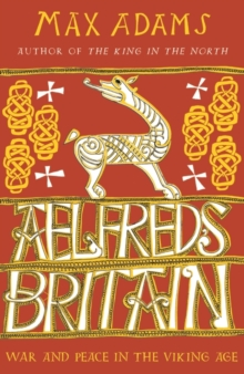 Aelfred's Britain : War and Peace in the Viking Age