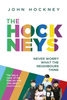 The Hockneys : Never Worry What the Neighbours Think, Hardback Book