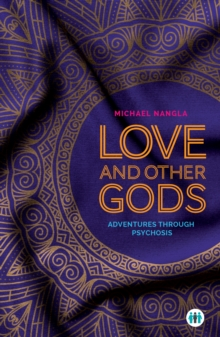 Love and Other Gods : Adventures Through Psychosis, Paperback / softback Book