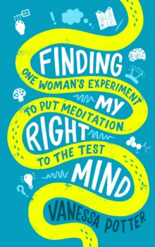 Finding My Right Mind : One Woman's Experiment to Put Meditation to the Test, Paperback / softback Book