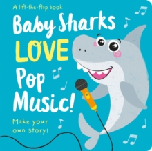 Baby Sharks LOVE Pop Music! - Lift the Flap, Board book Book