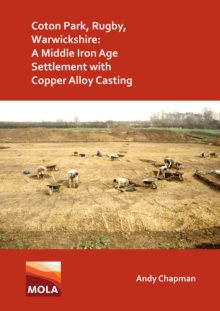 Coton Park, Rugby, Warwickshire: A Middle Iron Age Settlement with Copper Alloy Casting, Paperback / softback Book