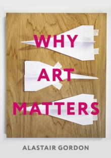 Why Art Matters : A Call for Christians to Create