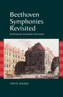 Beethoven Symphonies Revisited : Performance, Expression and Impact, Hardback Book