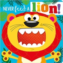 NEVER FEED A LION! BOARD BK, Board book Book