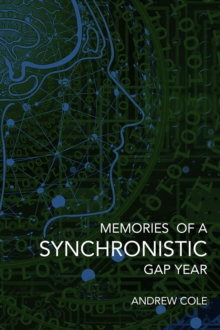 Memories of a Synchronistic Gap Year : Revealed. A true story of a covert Government Brain-Machine Interface experiment., Hardback Book
