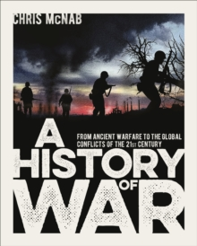A History of War : From Ancient Warfare to the Global Conflicts of the 21st Century