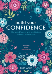 Build Your Confidence : Use mindfulness and meditation to build self-esteem, Paperback / softback Book