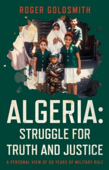 Algeria: Struggle for Truth and Justice : A Personal View of 50 Years of Military Rule, Paperback / softback Book