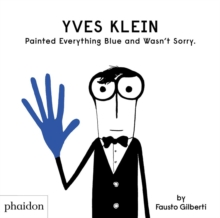 Yves Klein Painted Everything Blue and Wasn't Sorry., Hardback Book