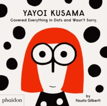 Yayoi Kusama Covered Everything in Dots and Wasn't Sorry., Hardback Book