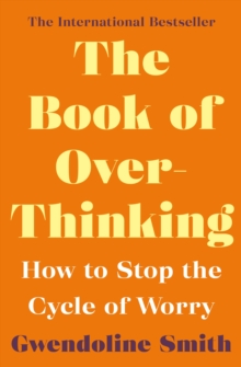 The Book of Overthinking : How to Stop the Cycle of Worry