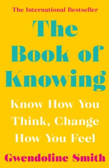 The Book of Knowing : Know How You Think, Change How You Feel, Paperback / softback Book