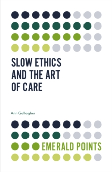 Slow Ethics and the Art of Care, Paperback / softback Book