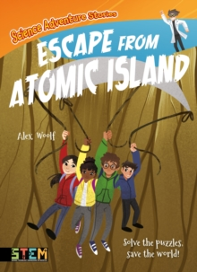 Science Adventure Stories: Escape from Atomic Island : Solve the Puzzles, Save the World!, Paperback / softback Book