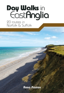 Day Walks in East Anglia : 20 routes in Norfolk & Suffolk