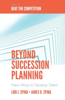 Beyond Succession Planning : New Ways to Develop Talent