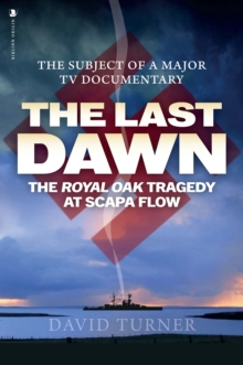 The Last Dawn : The Royal Oak Tragedy at Scapa Flow, Paperback / softback Book