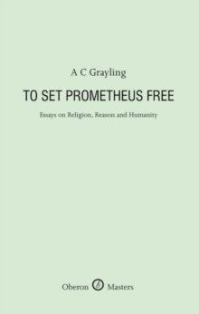 To Set Prometheus Free : Religion, Reason and Humanity, Hardback Book