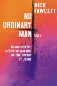 No Ordinary Man : Resources for Reflective Worship on the Person of Jesus Bk. 1, Paperback Book