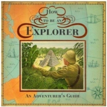 How to be an Explorer : An Adventurer's Guide, Hardback Book
