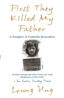 First They Killed My Father : A Daughter of Cambodia Remembers, Paperback Book