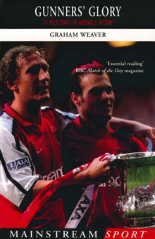 Gunners' Glory : 14 Milestones in Arsenal's History, Paperback Book