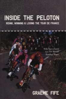 Inside the Peloton : Riding, Winning and Losing the Tour de France, Paperback Book