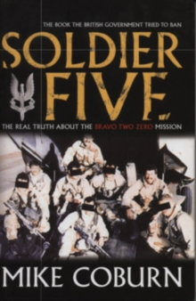 Soldier Five : The Real Truth About The Bravo Two Zero Mission, Paperback / softback Book
