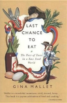 Last Chance to Eat : The Fate of Taste in a Fast Food World, Hardback Book