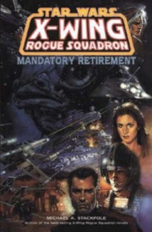 X-Wing Rogue Squadron : Mandatory Retirement, Paperback Book