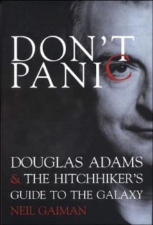 "Don't Panic : Douglas Adams and ""The Hitchhiker's Guide to the Galaxy"", Hardback Book"