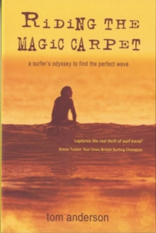Riding the Magic Carpet : A Surfer's Odyssey in Search of the Perfect Wave, Paperback Book