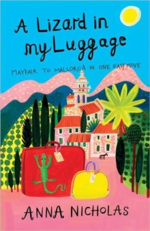 A Lizard in My Luggage : Mayfair to Mallorca in One Easy Move, Paperback Book