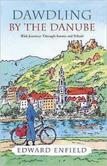 Dawdling by the Danube : With Journeys in Bavaria and Poland, Paperback Book