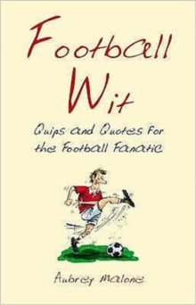 Football Wit : Quips and Quotes for the Football Fanatic, Hardback Book