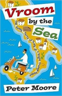 Vroom by the Sea : The Sunny Parts of Italy on a Bright Orange Vespa, Paperback Book