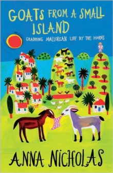 Goats from a Small Island : Grabbing Mallorcan Life by the Horns, Paperback Book