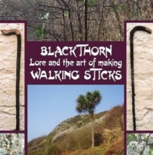 Blackthorn Lore and the Art of Making Walking Sticks, Hardback Book
