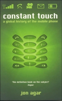 Constant Touch : A Global History of the Mobile Phone, Paperback Book