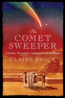The Comet Sweeper : Caroline Herschel's Astronomical Ambition, Hardback Book