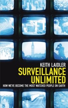 Surveillance Unlimited : How We've Become the Most Watched People on Earth, Paperback Book