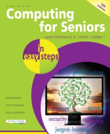 Computing for Seniors In Easy Steps : Covers Windows 8 and Office 2013, Paperback Book