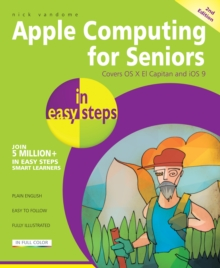 Apple Computing for Seniors in Easy Steps : Covers OS X El Capitan and iOS 9, Paperback Book