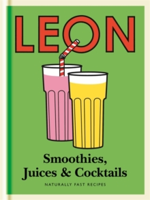 Little Leon: Smoothies, Juices & Cocktails : Naturally Fast Recipes, Hardback Book