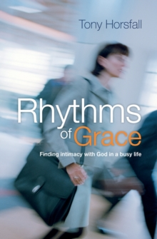 Rhythms of Grace : Finding Intimacy with God in a Busy Life, Paperback Book