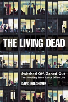 The Living Dead : Switched Off, Zoned Out - The Shocking Truth About Office Life, Paperback Book
