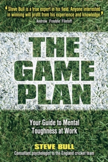 The Game Plan : Your Guide to Mental Toughness at Work, Paperback Book